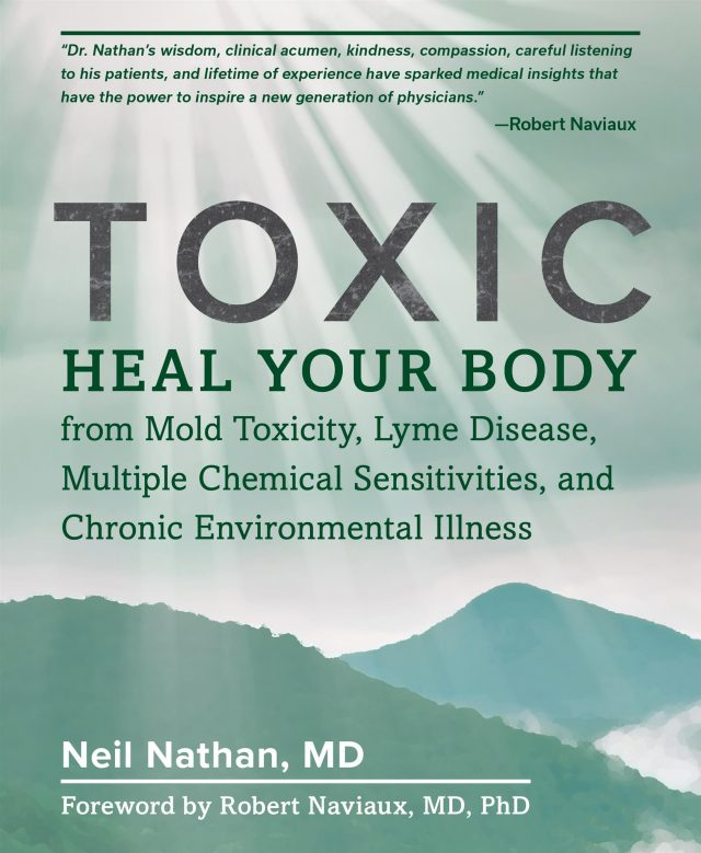 "Dr. Neil Nathan's new book, ""TOXIC: Heal Your Body from Mold Toxicity, Lyme Disease, Multiple Chemical Sensitivities, and Chronic Environmental Illness"