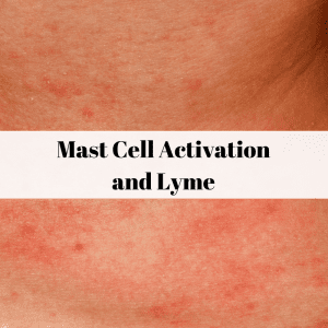 LYME SCI: The agony of mast cell activation syndrome (MCAS)