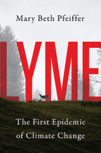Lyme: The First Epidemic of Climate Change, by Mary Beth Pfeiffer