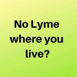 No Lyme where you live?