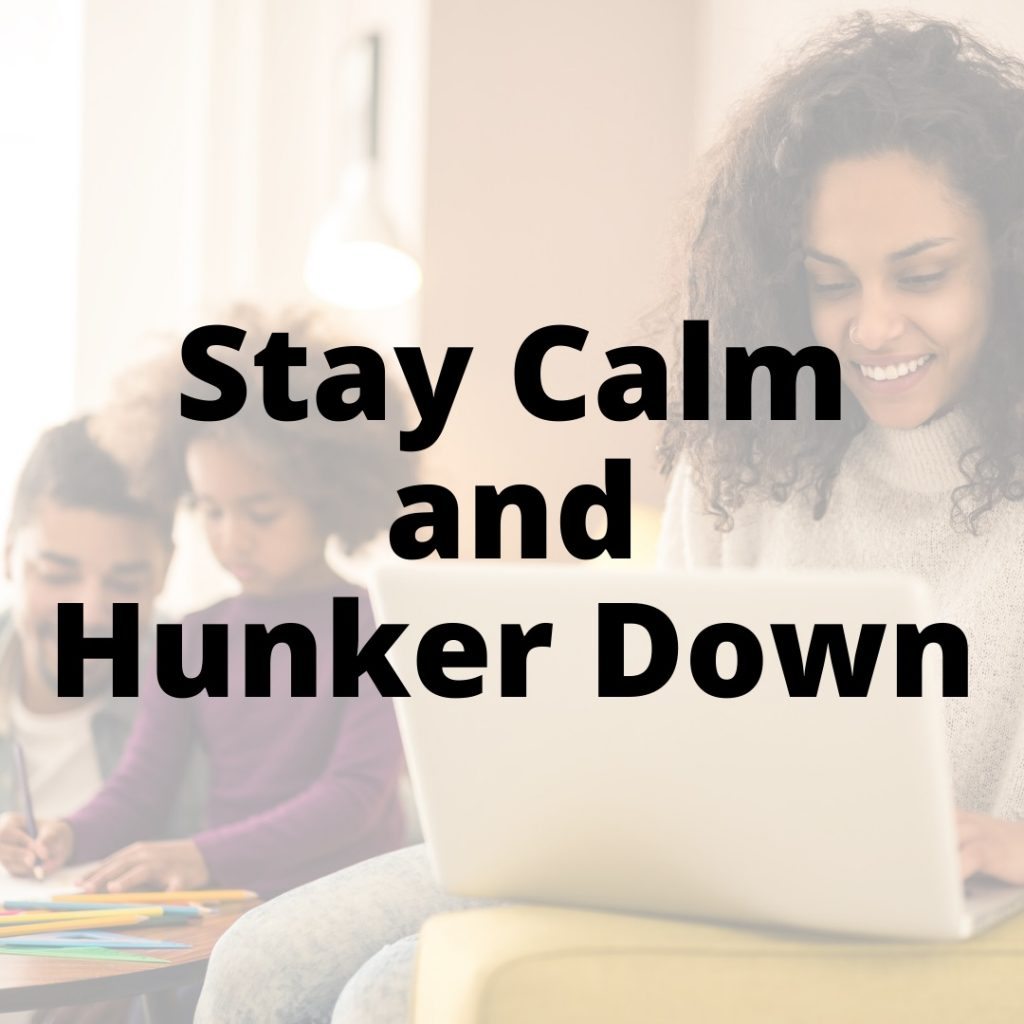 stay calm hunker down